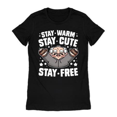 Stay Warm, Stay Cute, Stay Free Womens T-Shirt