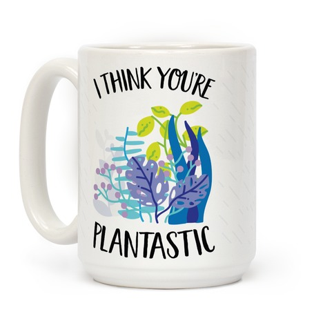 I Think You're Plantastic Coffee Mug