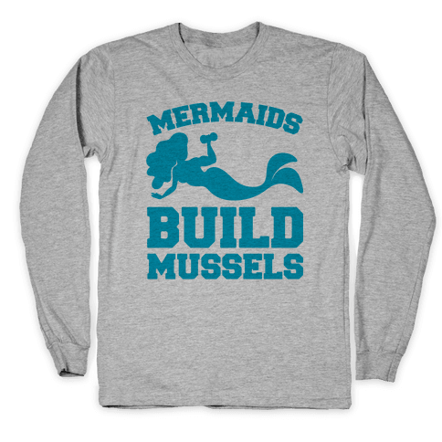 Mermaids Build Mussels Long Sleeve T-Shirt