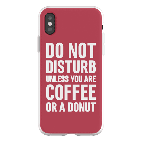 Do Not Disturb Unless You Are Coffee Or A Donut Phone Flexi-Case