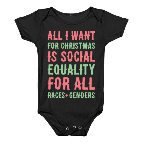 All I Want For Christmas Is Social Equality (White) Baby Onesy