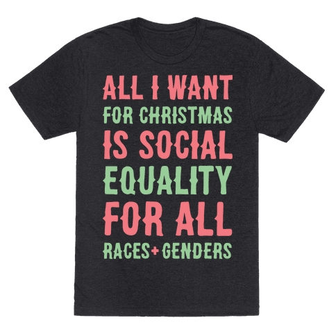 All I Want For Christmas Is Social Equality (White)