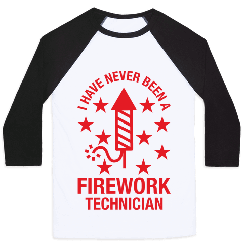 I Have Never Been A Firework Technician  Baseball Tee