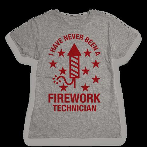 I Have Never Been A Firework Technician  Womens T-Shirt