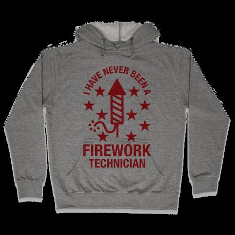 I Have Never Been A Firework Technician  Hooded Sweatshirt