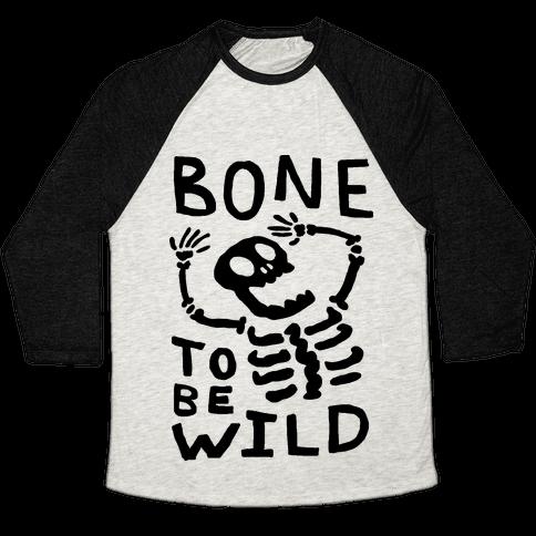 Bone To Be Wild Skeleton Baseball Tee