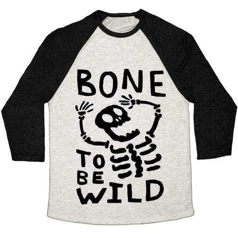 Bone To Be Wild Skeleton Baseball Tee