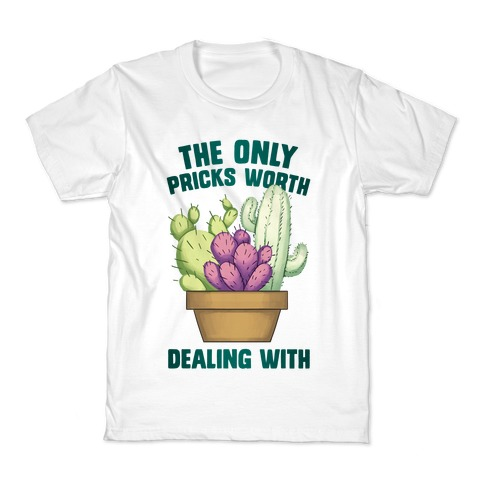 The Only Pricks Worth Dealing With Kids T-Shirt