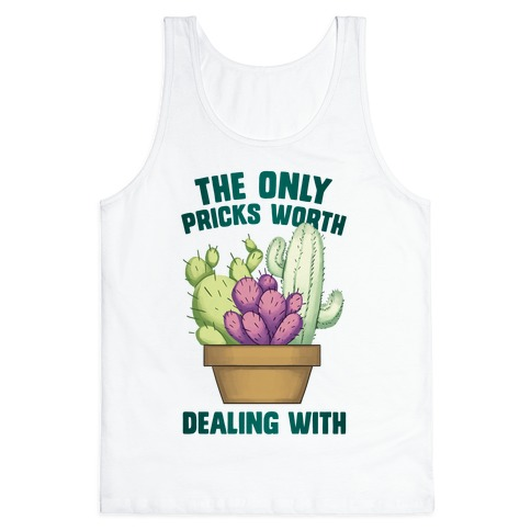 The Only Pricks Worth Dealing With Tank Top