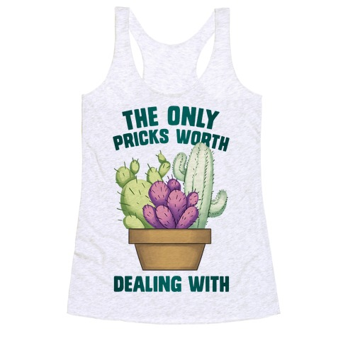 The Only Pricks Worth Dealing With Racerback Tank Top