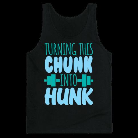 Turning This Chunk Into Hunk Tank Top