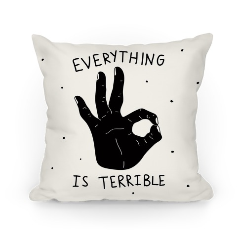 Everything Is Terrible Pillow