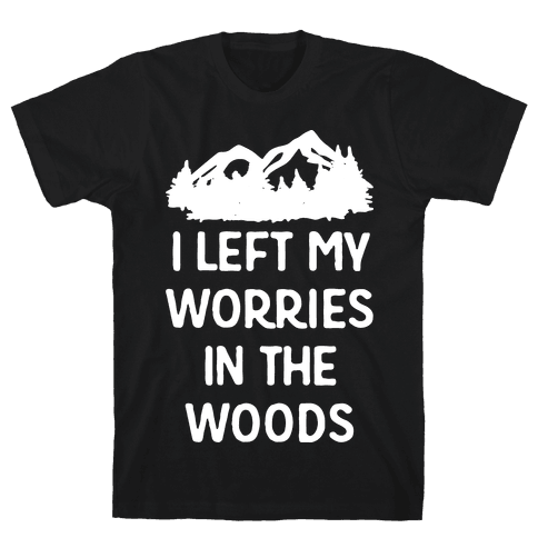 I Left My Worries In The Woods Mens T-Shirt