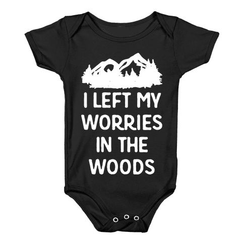 I Left My Worries In The Woods Baby Onesy