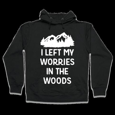 I Left My Worries In The Woods Hooded Sweatshirt
