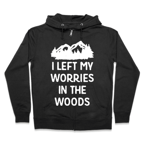 I Left My Worries In The Woods Zip Hoodie