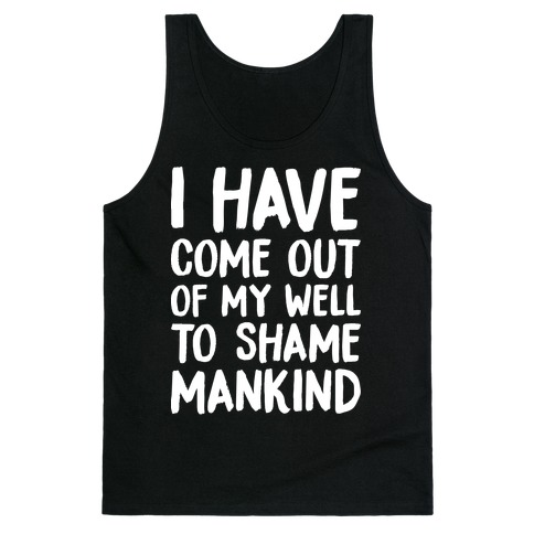 I Have Come Out Of My Well To Shame Mankind Tank Top