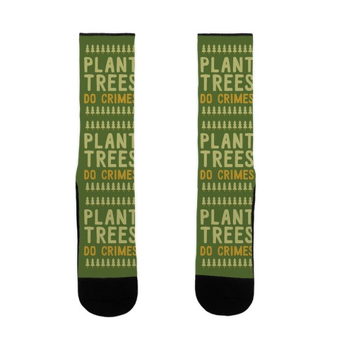 Plant Trees Do Crimes Sock