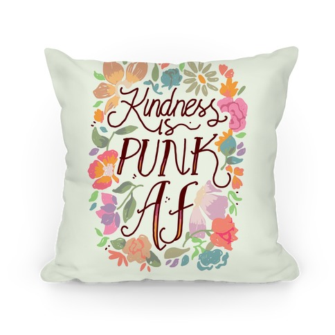 Kindness is Punk AF Pillow