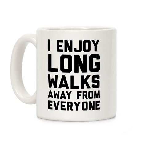 I Enjoy Long Walks Away From Everyone Coffee Mug
