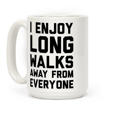 I Enjoy Long Walks Away From Everyone