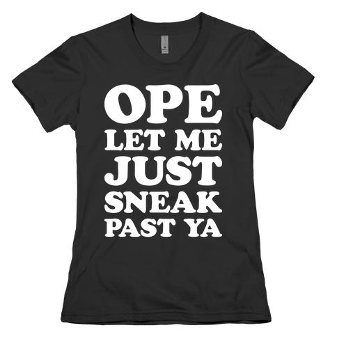 Ope Let Me Just Sneak Past Ya Womens T-Shirt