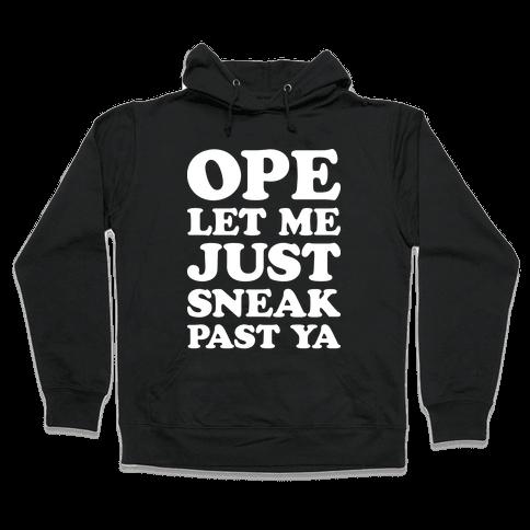 Ope Let Me Just Sneak Past Ya Hooded Sweatshirt