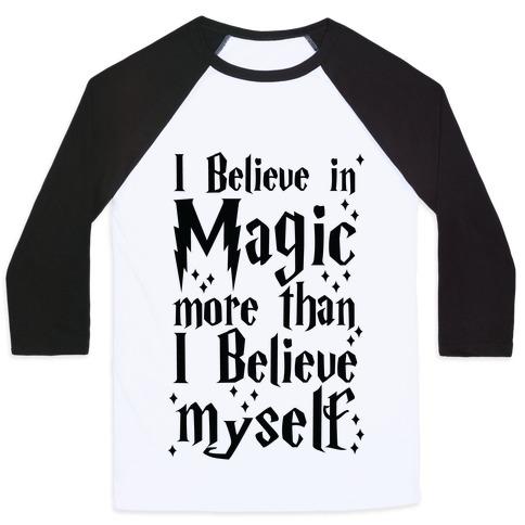 I Believe in Magic More Than I Believe in Myself Baseball Tee