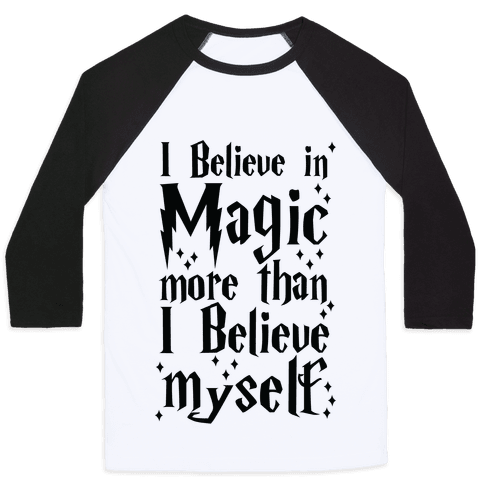 I Believe in Magic More Than I Believe in Myself Baseball Tee