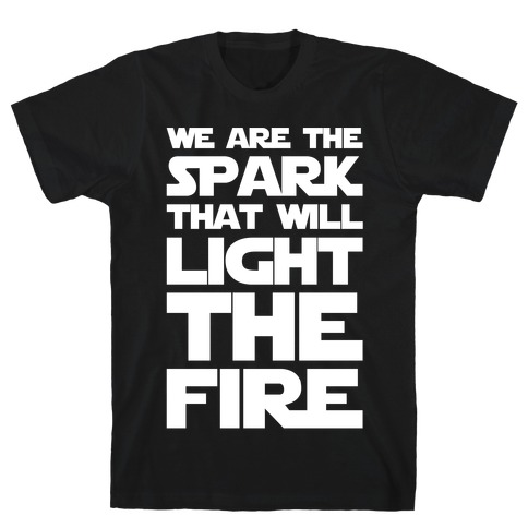 We Are The Spark That Will Light The Fire White Print Mens T-Shirt