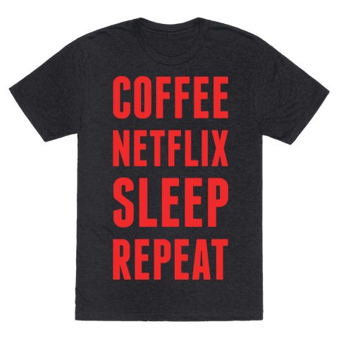 Coffee Netflix Sleep Repeat