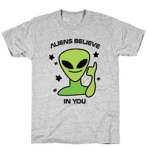 Aliens Believe in You T-Shirt