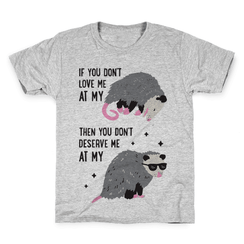 If You Don't Love Me At My Worst Then You Don't Deserve Me At My Best Opossum Kids T-Shirt
