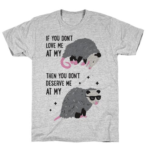 If You Don't Love Me At My Worst Then You Don't Deserve Me At My Best Opossum Mens T-Shirt