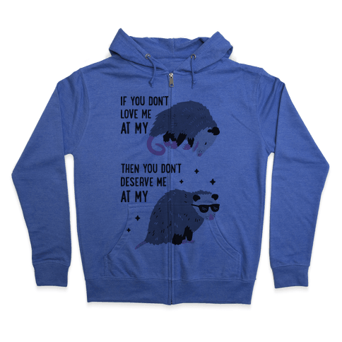 If You Don't Love Me At My Worst Then You Don't Deserve Me At My Best Opossum Zip Hoodie