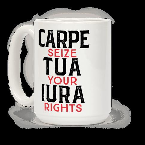 Carpe Tua Iura (Seize Your Rights) Coffee Mug