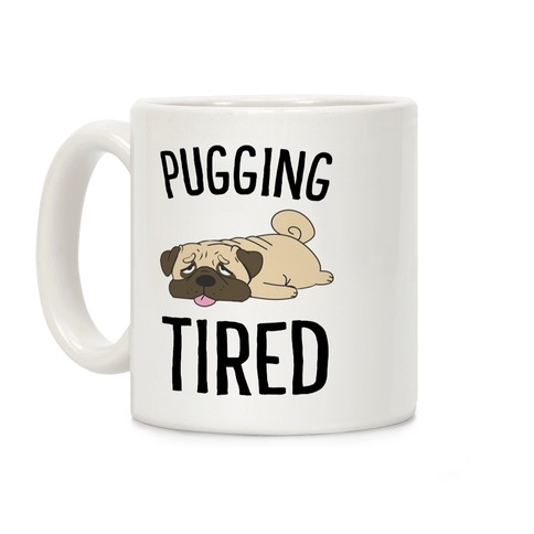 Pugging Tired Coffee Mug
