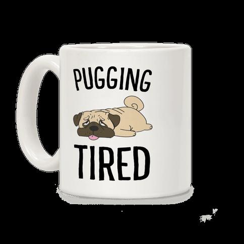 Pugging Tired Coffee Mug