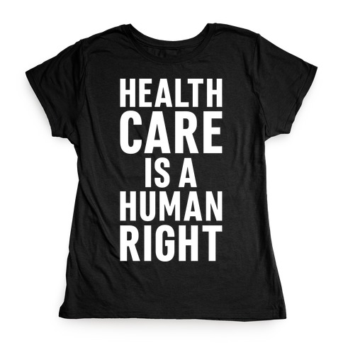 Healthcare Is A Human Right Womens T-Shirt