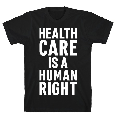 Healthcare Is A Human Right T-Shirt