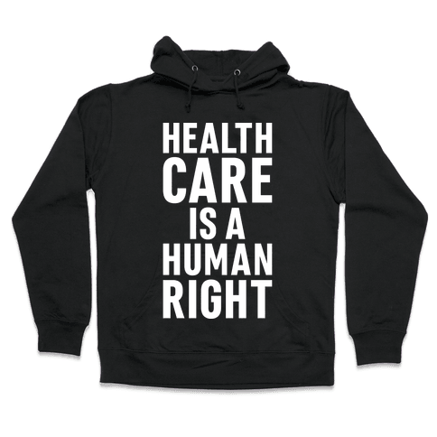 Healthcare Is A Human Right Hooded Sweatshirt