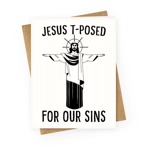 Jesus T-Posed For Our Sins Greeting Card