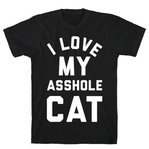 I Love My Asshole Cat T-Shirt