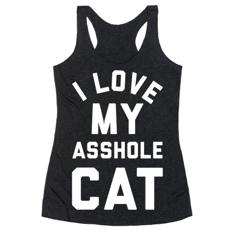 I Love My Asshole Cat Racerback Tank Top