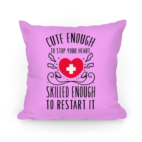 Cute Enough To Stop Your Heart. Skilled enough to Restart It. Pillow