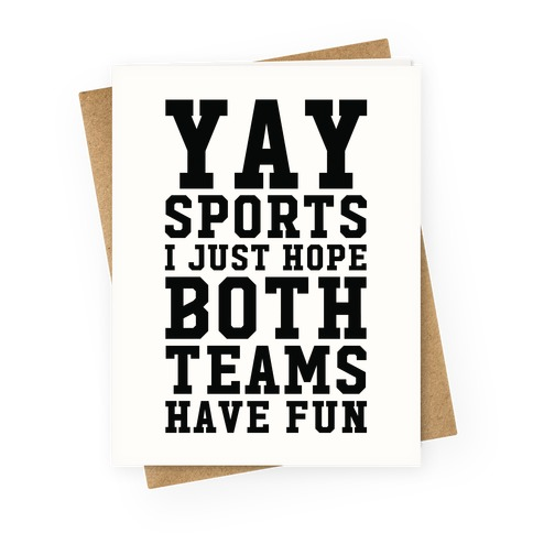 Yay Sports I Just Hope Both Teams Have Fun Greeting Card