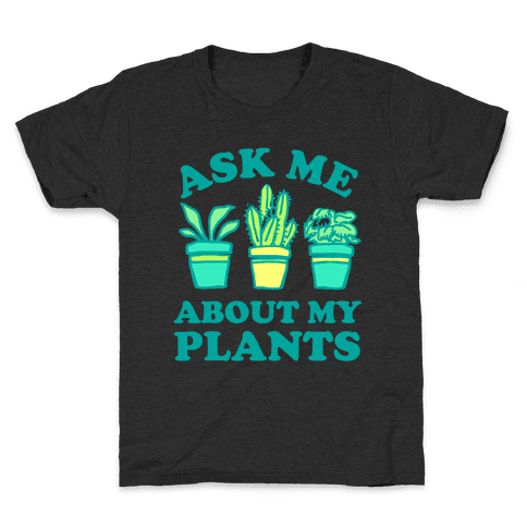 Ask Me About My Plants Kids T-Shirt