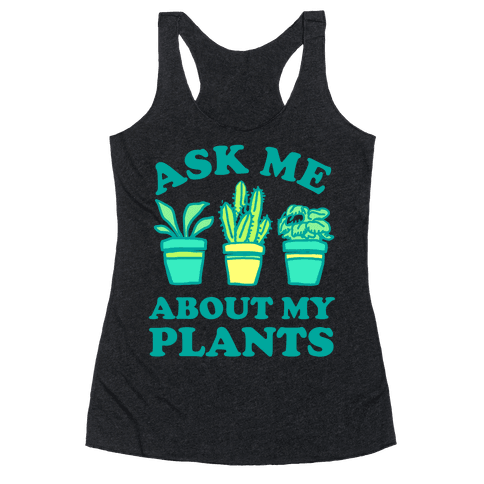 Ask Me About My Plants Racerback Tank Top