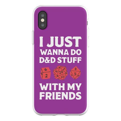 I Just Wanna Do D&D Stuff With My Friends Phone Flexi-Case
