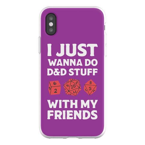 I Just Wanna Do D&D Stuff With My Friends Phone Flexi-Case